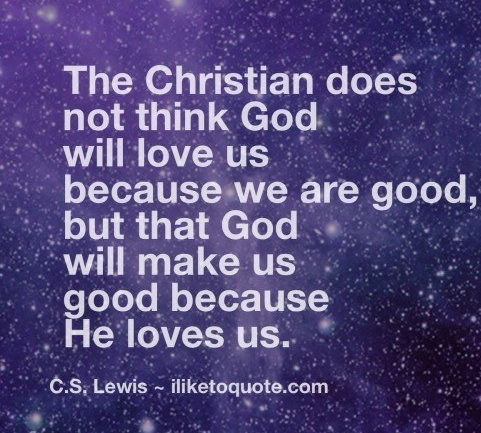 the-christian-does-not-think-god-will-love-us-because-we-are-good-facebook-status